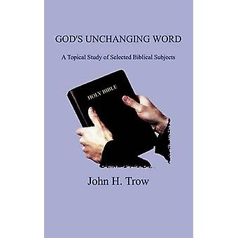 Gudarna oföränderliga ord en aktuell studie av valda bibliska ämnen av Trow & John H.