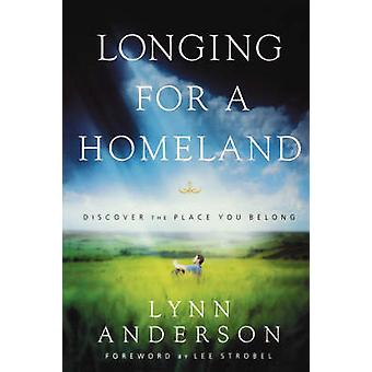 Longing for a Homeland Discovering the Place You Belong by Anderson & Lynn