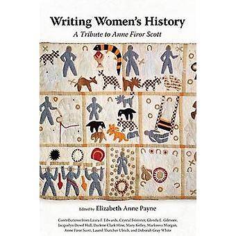 Writing Womens History A Tribute to Anne Firor Scott by Payne & Elizabeth Anne