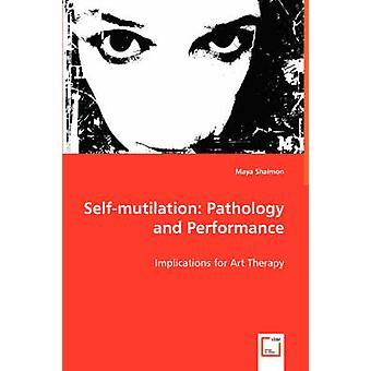Selfmutilation patologi og ydeevne af Shalmon & Maya