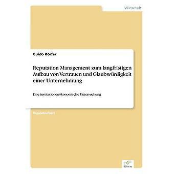 Reputation Management Zum Langfristigen Aufbau von Vertrauen Und Glaubwrdigkeit Einer Unternehmung von Krfer & Guido