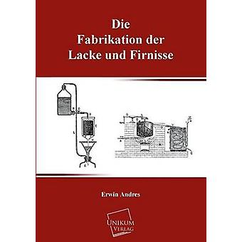 Die Fabrikation Der Lacke Und Firnisse by Andres & Erwin