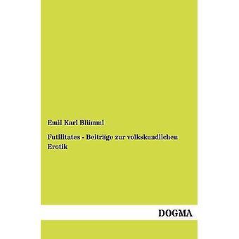 Futilitates  Beitrge zur volkskundlichen Erotik by Blmml & Emil Karl