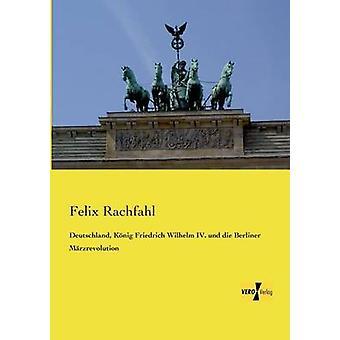 Deutschland Konig Friedrich Wilhelm IV. Und Die Berliner Marzrevolution by Rachfahl & Felix