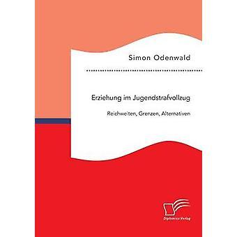 Erziehung im Jugendstrafvollzug Reichweiten Grenzen Alternativen by Odenwald & Simon