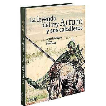 La leyenda del rey Arturo y sus caballeros / The legend of King Arthur and his knights