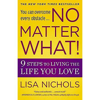 No Matter What! - 9 Steps to Living the Life You Love by Lisa Nichols