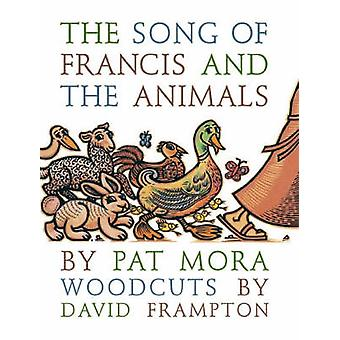 The Song of Francis and the Animals by Pat Mora - 9780802852533 Book