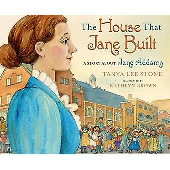 The House That Jane Built - A Story about Jane Addams by Tanya Lee Sto