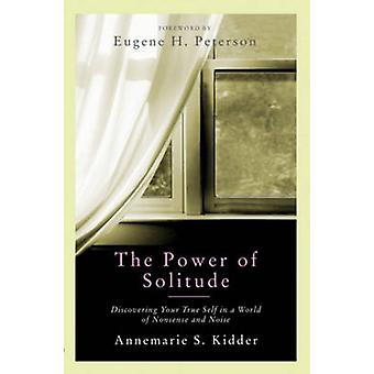The Power of Solitude - Discovering Your True Self in a World of Nonse