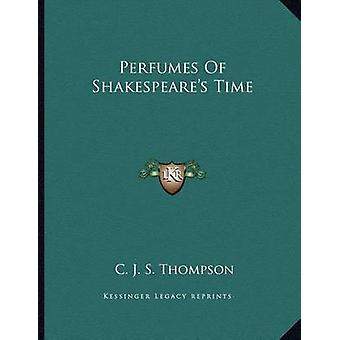 Perfumes of Shakespeare's Time by C J S Thompson - 9781163060049 Book