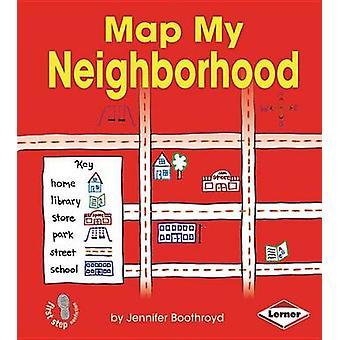 Map My Neighborhood by Jennifer Boothroyd - 9781467715317 Book