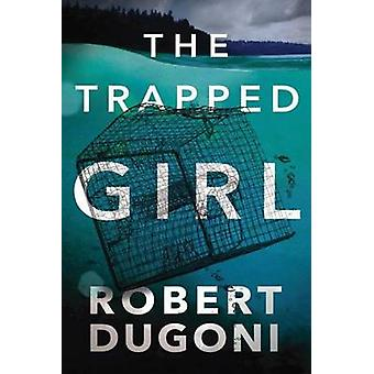 The Trapped Girl by Robert Dugoni - 9781503940406 Book