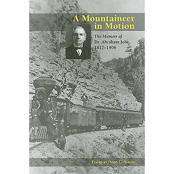 A Mountaineer in Motion - The Memoir of Dr. Abraham Jobe - 1817-1906 b
