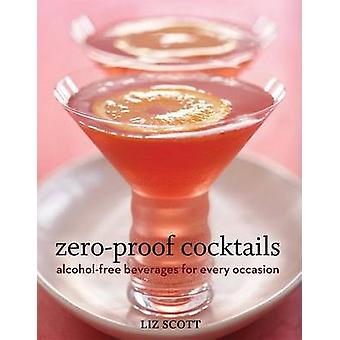 Zero-proof Cocktails - Alcohol-free Beverages for Every Occasions by L