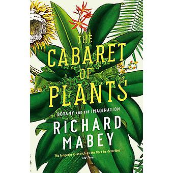 The Cabaret of Plants - Botany and the Imagination by Richard Mabey -
