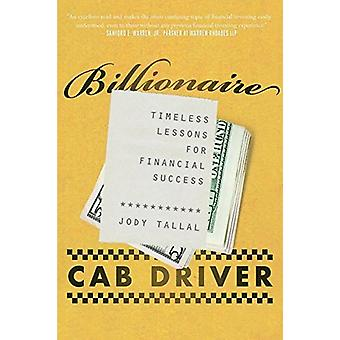 Billionaire Cab Driver - Timeless Lessons for Financial Success by Jos