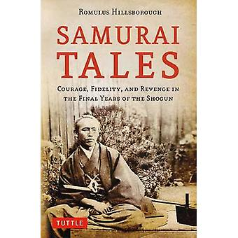 Samurai Tales - Courage - Fidelity - and Revenge in the Final Years of