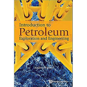Introduction to Petroleum Exploration and Engineering by Andrew Clenn