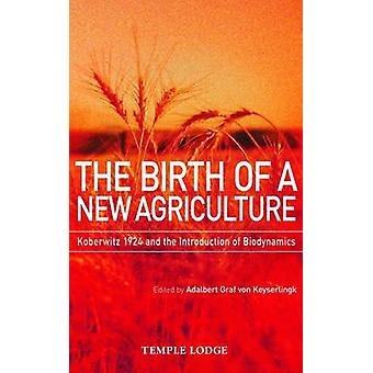 The Birth of a New Agriculture - Koberwitz 1924 and the Introduction o