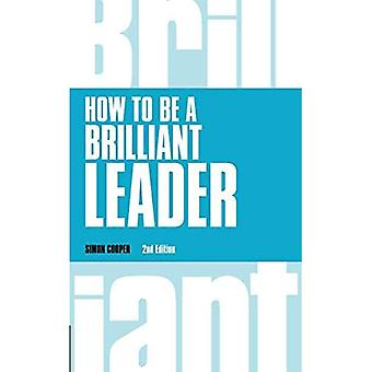 How to be a Brilliant Leader (Brilliant Business)