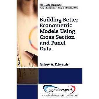 Building Better Econometric Models Using Cross Section and Panel Data by Edwards & Jeffrey A.