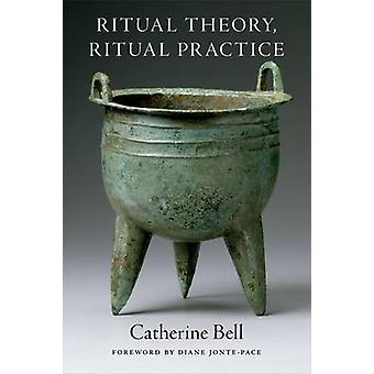 Ritual Theory Ritual Practice by Bell & Catherine