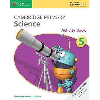 Cambridge Primary Science Stage 5 Activity Book (Cambridge International Examinations) (Paperback) by Baxter Fiona Dilley Liz