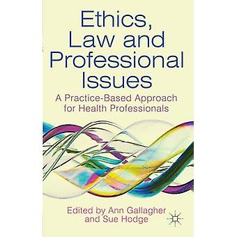 Ethics Law and Professional Issues  A PracticeBased Approach for Health Professionals by Gallagher & Ann