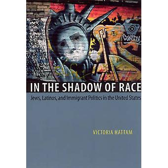 In the Shadow of Race - Jews - Latinos - and Immigrant Politics in the