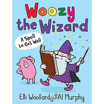 A Woozy the Wizard - A Spell to Get Well (Main) by Elli Woollard - Al
