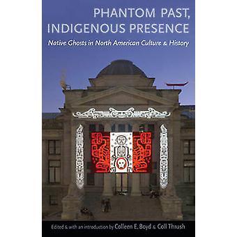 Phantom Past - Indigenous Presence - Native Ghosts in North American C
