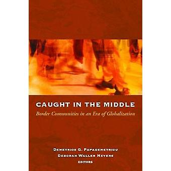 Caught in the Middle - Border Communities in an Era of Globalization b