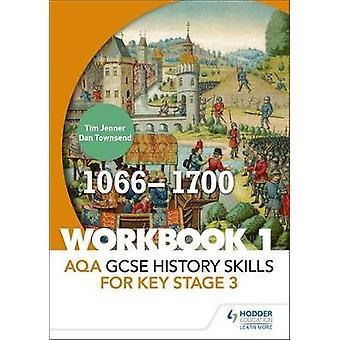 AQA GCSE History skills for Key Stage 3 - Workbook 1 1066-1700 by Tim