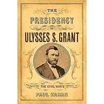 The Presidency of Ulysses S. Grant - Preserving the Civil War's Legacy