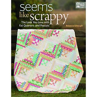 Seems Like Scrappy - The Look You Love with Fat Quarters and Precuts b