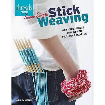 Super Simple Stick Weaving - Scarves - Belts - and Other Fab Accessori