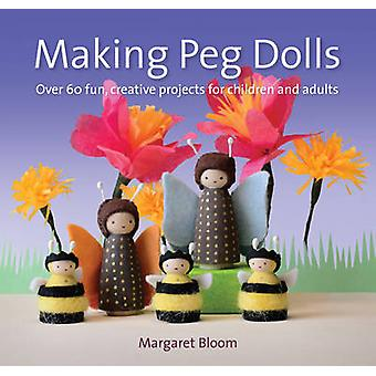 Making Peg Dolls - Over 60 Fun and Creative Projects for Children and