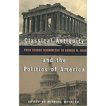 Classical Antiquity and the Politics of America - From George Washingt