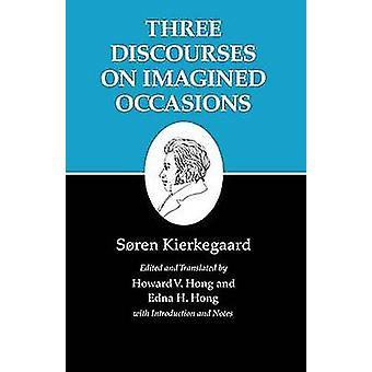 Kierkegaard's Writings - Volume X - Three Discourses on Imagined Occasi