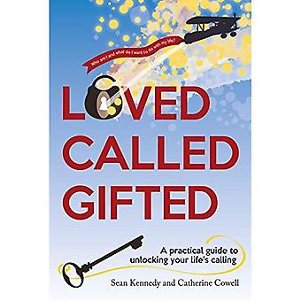 Loved Called Gifted: A practical guide to unlocking your life's calling