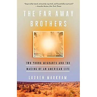 The Far Away Brothers: Two� Young Migrants and the Making of an American Life
