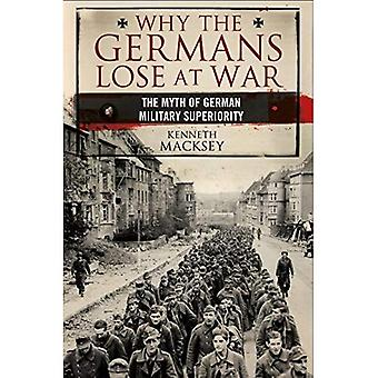 Why the Germans Lose at War: The Myth of German Military Superiority