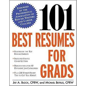 101 Best Resumes for Grads by Block & Jay A.