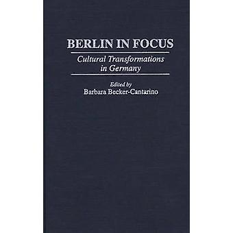 Berlin in Focus Cultural Transformations in Germany by BeckerCantarino & Barbara