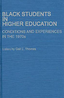 Noir Students in Higher Education Conditions and Experiences in the 1970s by Thomas & Gail E.