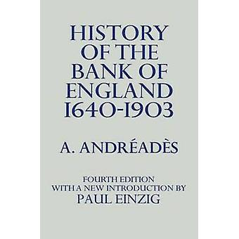 History of the Bank of England 1640 to 1903 by Andreades & A.