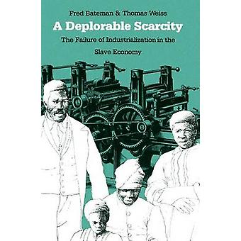 A Deplorable Scarcity The Failure of Industrialization in the Slave Economy by Bateman & Fred