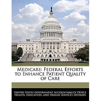 Medicare Federal Efforts to Enhance Patient Quality of Care by United States Government Accountability