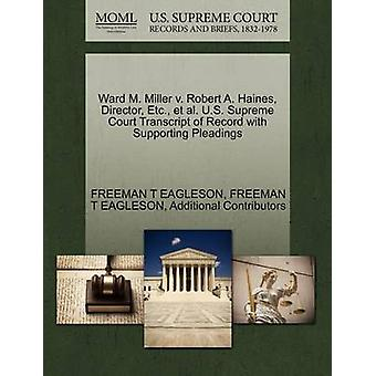 Ward M. Miller v. Robert A. Haines Director Etc. et al. U.S. Supreme Court Transcript of Record with Supporting Pleadings by EAGLESON & FREEMAN T